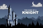 The Rise Of A Knight